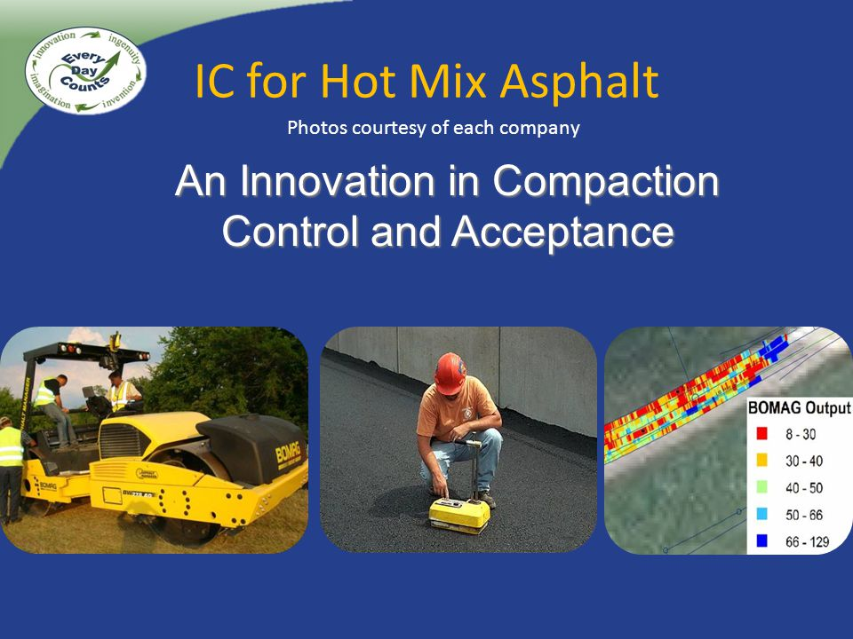IC for Hot Mix Asphalt An Innovation in Compaction Control and Acceptance Photos courtesy of each company
