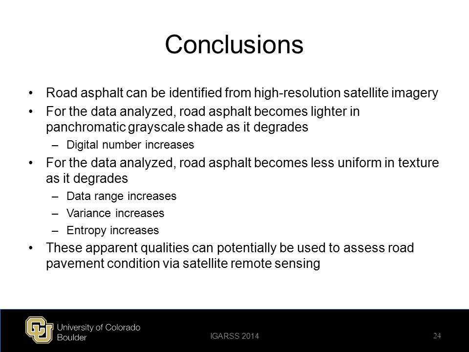 Conclusions Road asphalt can be identified from high-resolution satellite imagery For the data analyzed, road asphalt becomes lighter in panchromatic