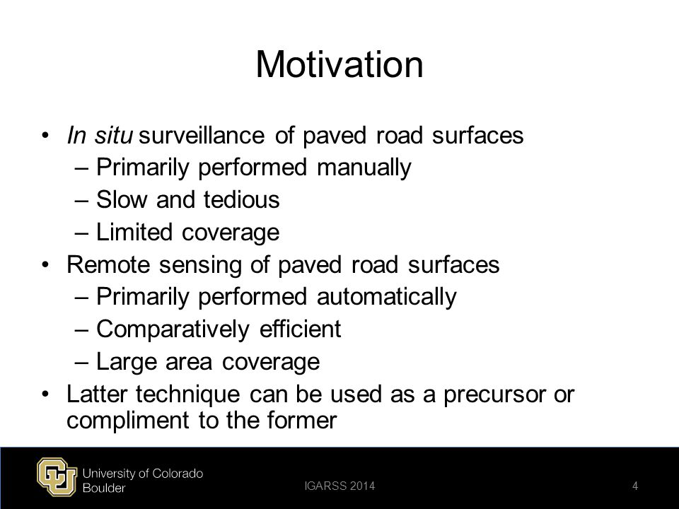 In Situ Data Standard road surface parameters of interest –Roughness (IRI) –Rutting –Cracking (fatigue, etc.) Interpretation of measurements varies by planning organization In general, road condition is rated holistically –Good, fair, poor –High, moderate, low drivability –Etc.