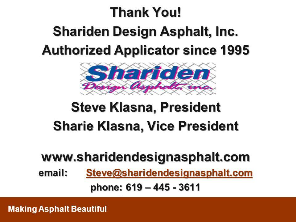 Making Asphalt Beautiful Thank You! Shariden Design Asphalt, Inc. Authorized Applicator since 1995 Steve Klasna, President Sharie Klasna, Vice Preside