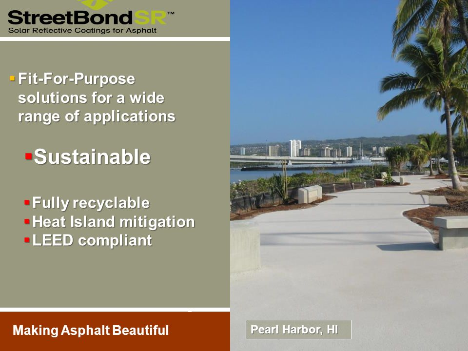 Making Asphalt Beautiful  Fully recyclable  Heat Island mitigation  LEED compliant Pearl Harbor, HI  Fit-For-Purpose solutions for a wide range of