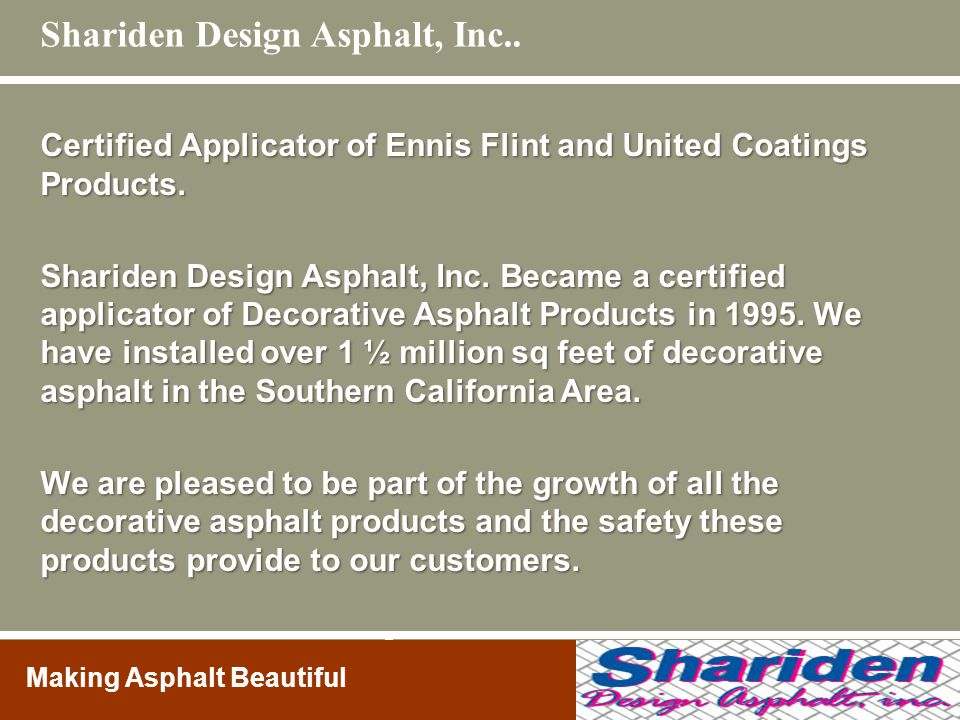 . Certified Applicator of Ennis Flint and United Coatings Products. Shariden Design Asphalt, Inc. Became a certified applicator of Decorative Asphalt