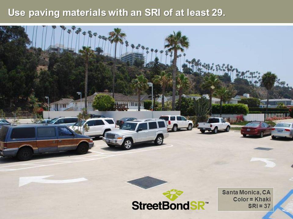Santa Monica, CA Color = Khaki SRI = 37 Use paving materials with an SRI of at least 29.