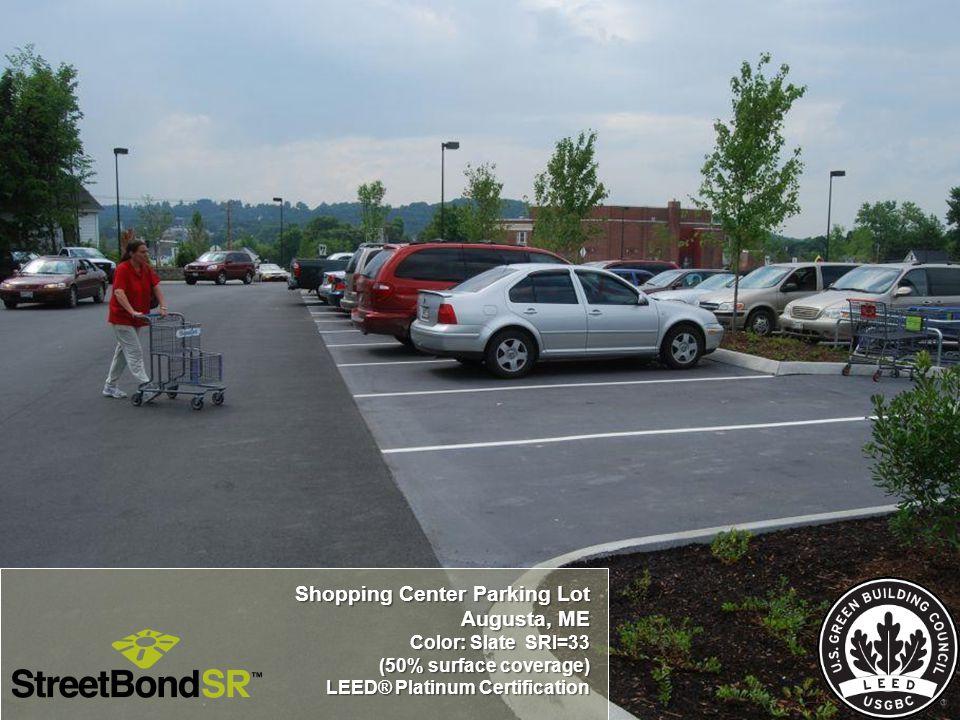Shopping Center Parking Lot Augusta, ME Color: Slate SRI=33 (50% surface coverage) LEED® Platinum Certification LEED® Platinum Certification