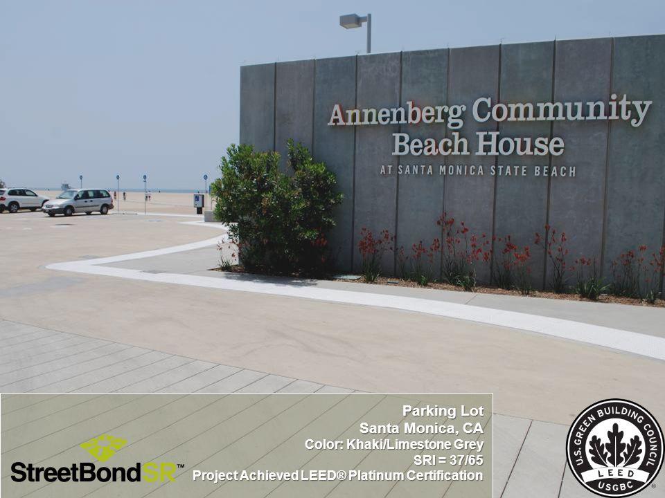 Parking Lot Santa Monica, CA Color: Khaki/Limestone Grey SRI = 37/65 Project Achieved LEED® Platinum Certification