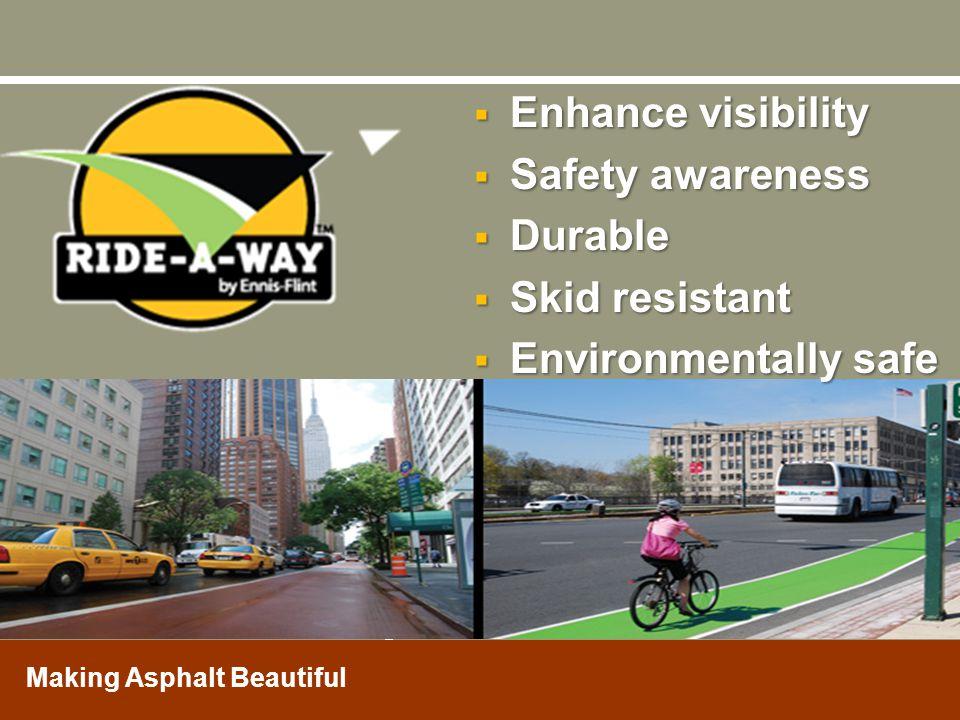 Making Asphalt Beautiful  Enhance visibility  Safety awareness  Durable  Skid resistant  Environmentally safe