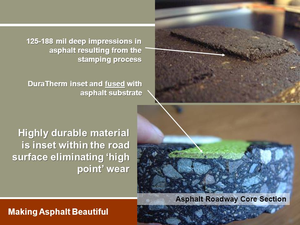 Highly durable material is inset within the road surface eliminating 'high point' wear DuraTherm inset and fused with asphalt substrate 125-188 mil de