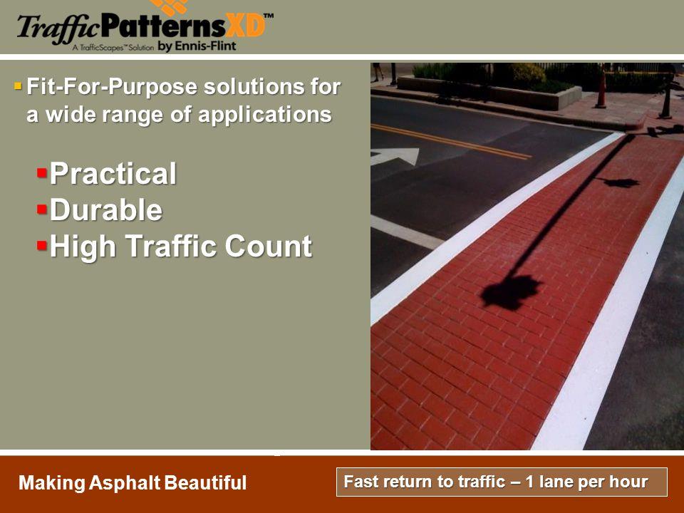 Installed & open to traffic in +/- 90 minutes per lane depending on design San Gabriel Making Asphalt Beautiful