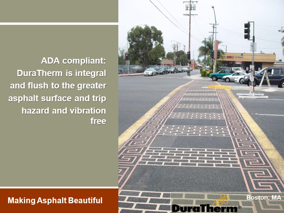 ADA compliant: DuraTherm is integral and flush to the greater asphalt surface and trip hazard and vibration free Boston, MA Making Asphalt Beautiful