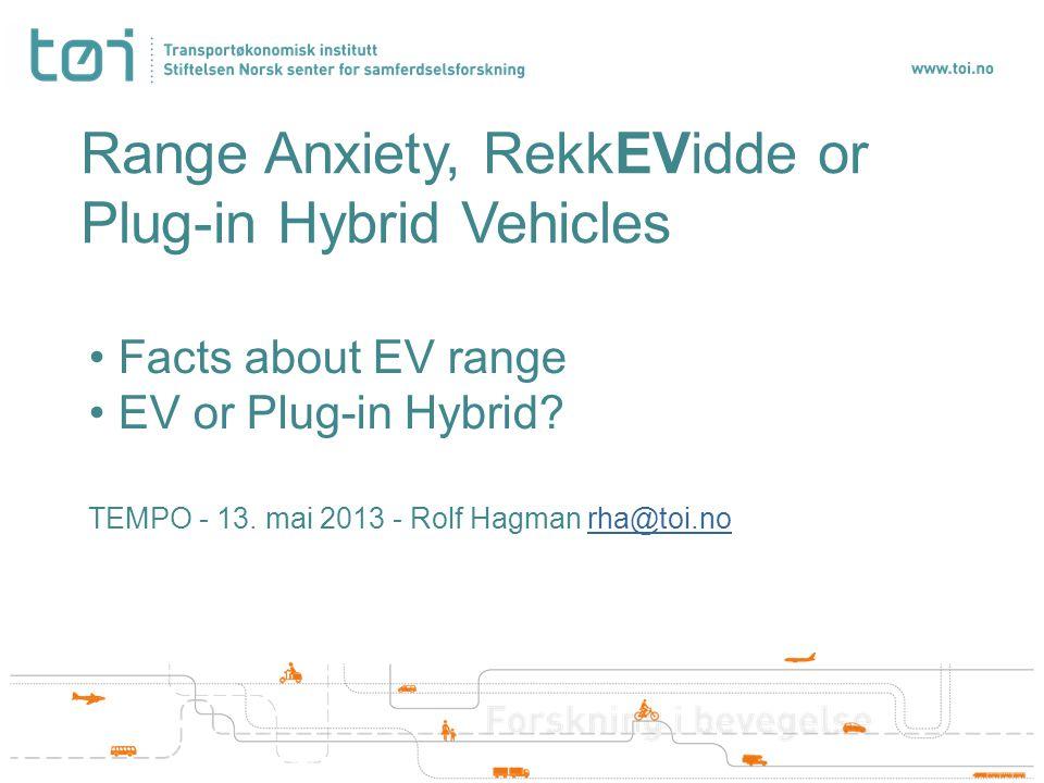 Range Anxiety, RekkEVidde or Plug-in Hybrid Vehicles Facts about EV range EV or Plug-in Hybrid.