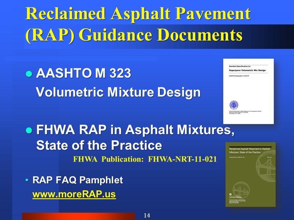 Reclaimed Asphalt Pavement (RAP) Guidance Documents AASHTO M 323 AASHTO M 323 Volumetric Mixture Design Volumetric Mixture Design FHWA RAP in Asphalt