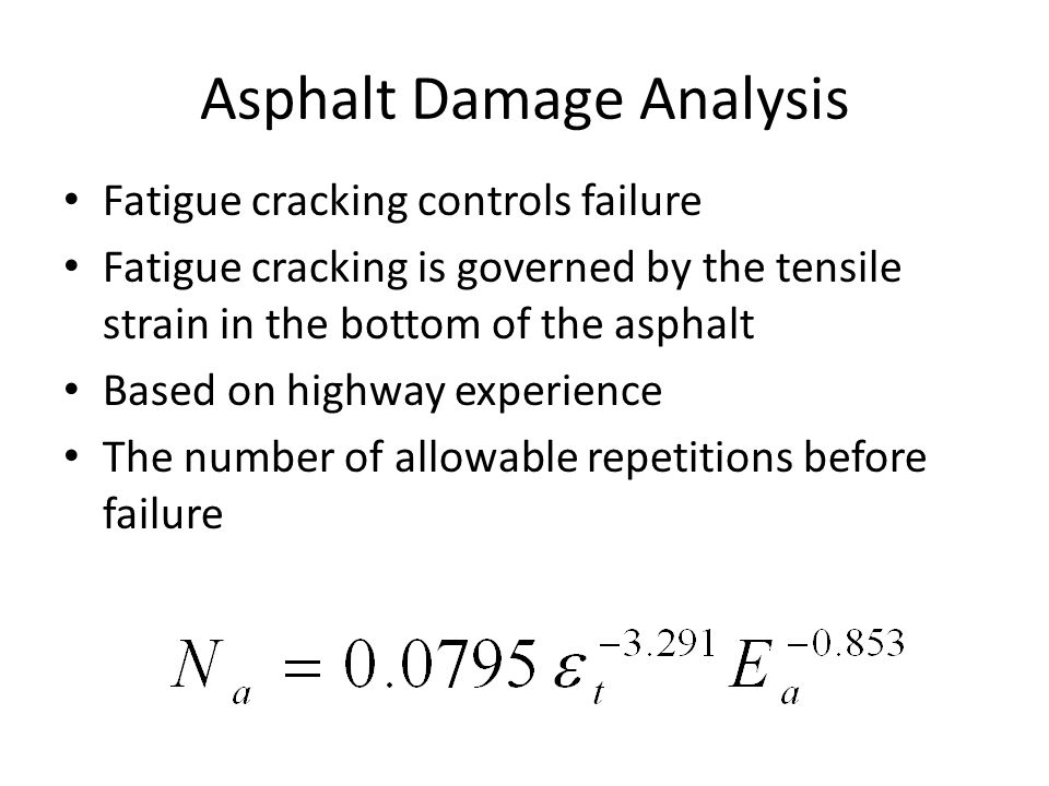 Asphalt Damage Analysis Fatigue cracking controls failure Fatigue cracking is governed by the tensile strain in the bottom of the asphalt Based on hig