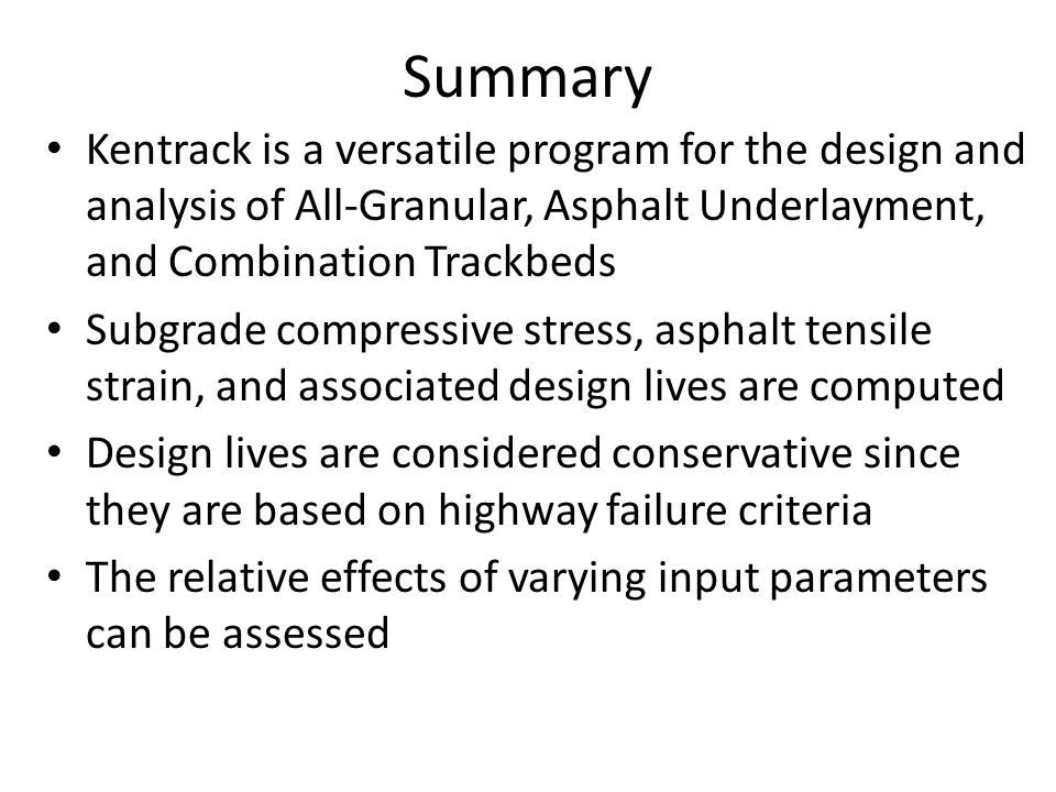 Summary Kentrack is a versatile program for the design and analysis of All-Granular, Asphalt Underlayment, and Combination Trackbeds Subgrade compress