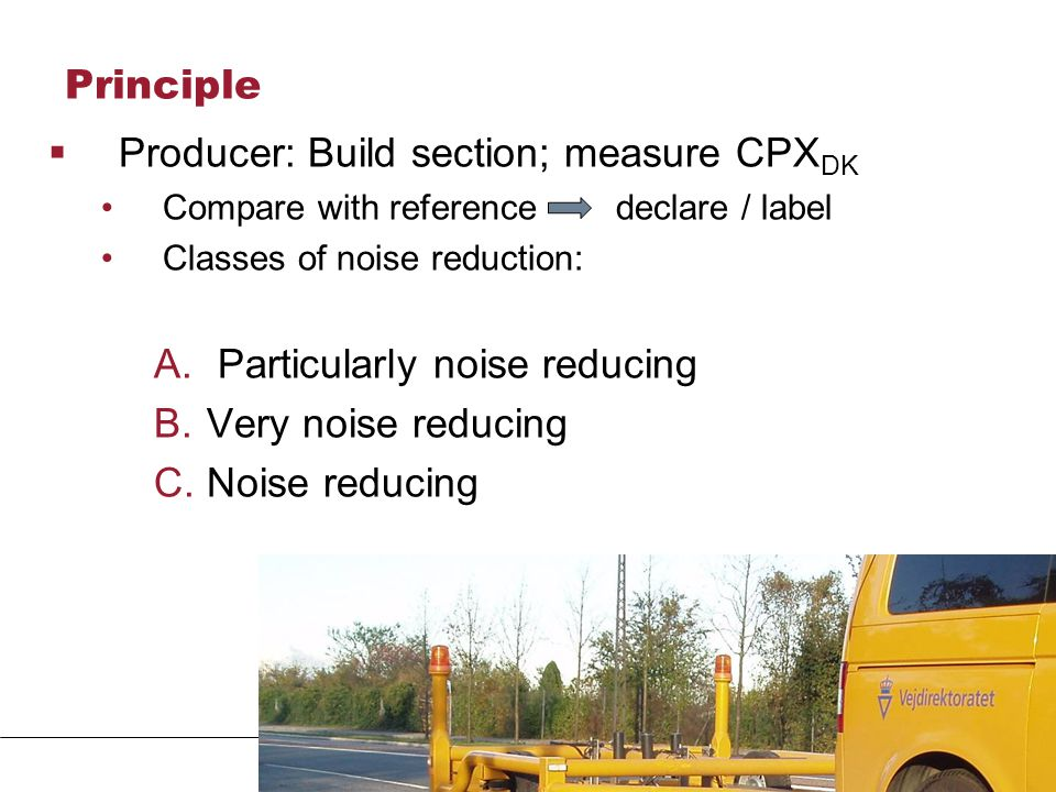 Principle  Producer: Build section; measure CPX DK Compare with reference declare / label Classes of noise reduction: A.