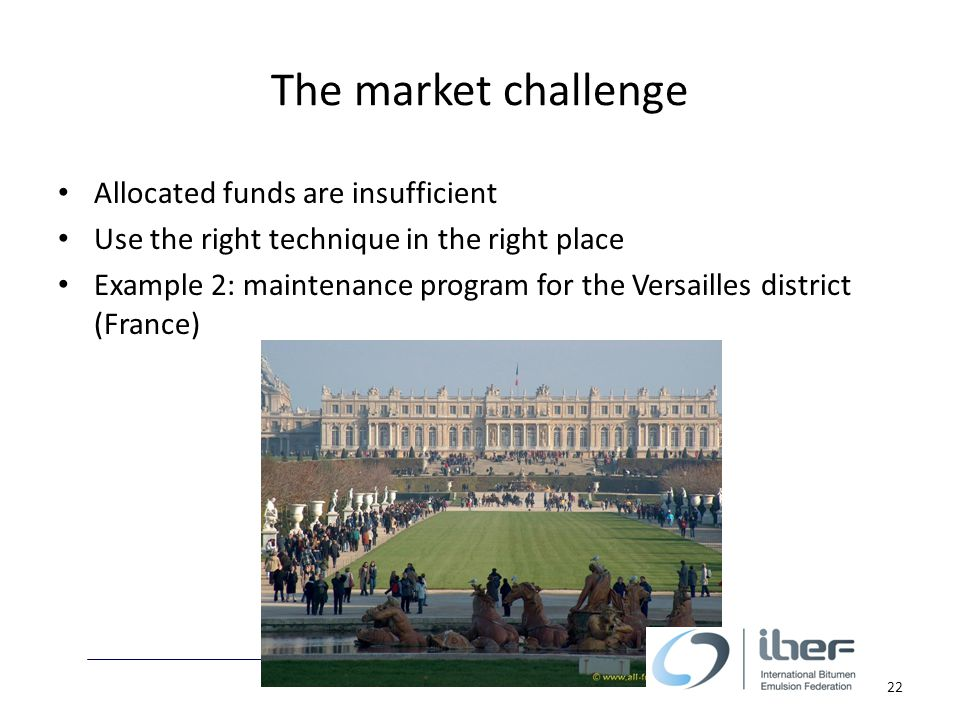 The market challenge Allocated funds are insufficient Use the right technique in the right place Example 2: maintenance program for the Versailles district (France) 22