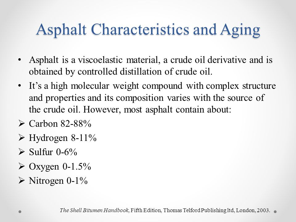 Asphalt Characteristics and Aging (cont.) Asphalt provides cohesion between the aggregate particles to maintain the integrity of the mixture in the road bed construction.