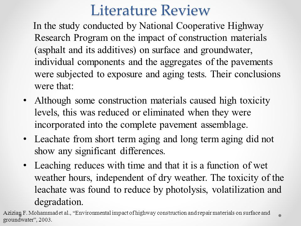 Literature Review In the study conducted by National Cooperative Highway Research Program on the impact of construction materials (asphalt and its additives) on surface and groundwater, individual components and the aggregates of the pavements were subjected to exposure and aging tests.
