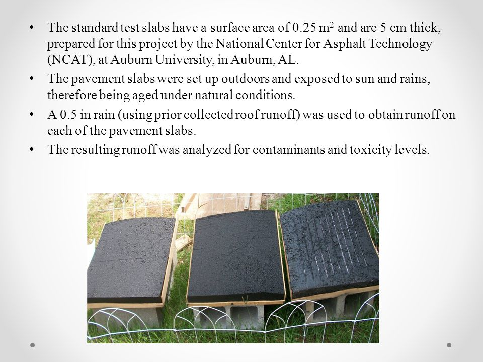 The standard test slabs have a surface area of 0.25 m 2 and are 5 cm thick, prepared for this project by the National Center for Asphalt Technology (NCAT), at Auburn University, in Auburn, AL.
