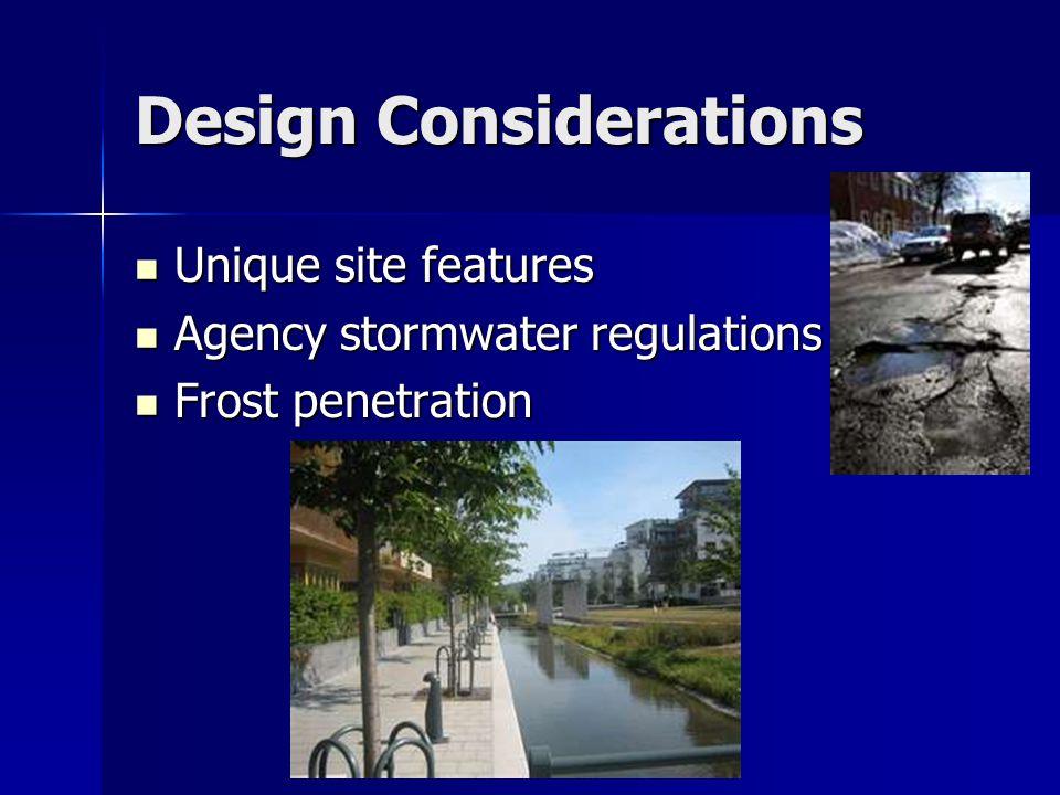 Design Considerations Unique site features Unique site features Agency stormwater regulations Agency stormwater regulations Frost penetration Frost penetration