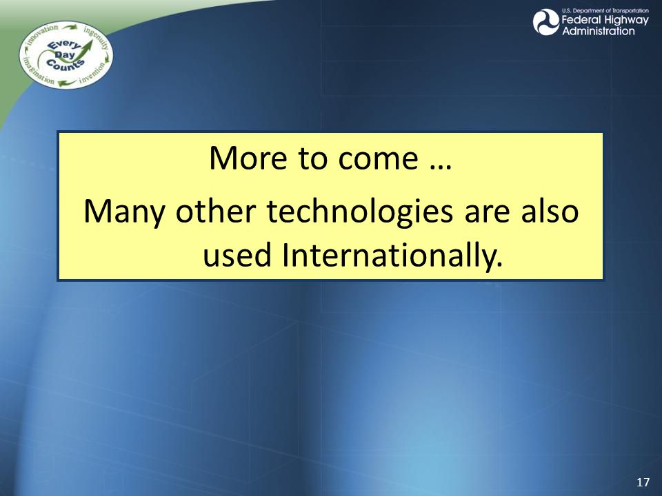More to come … Many other technologies are also used Internationally. 17