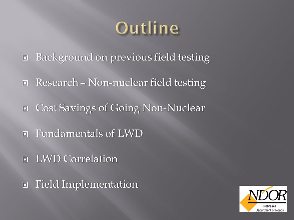  Background on previous field testing  Research – Non-nuclear field testing  Cost Savings of Going Non-Nuclear  Fundamentals of LWD  LWD Correlation  Field Implementation