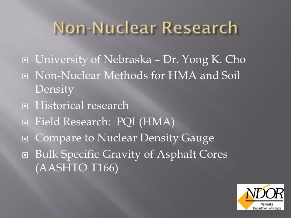  University of Nebraska – Dr. Yong K. Cho  Non-Nuclear Methods for HMA and Soil Density  Historical research  Field Research: PQI (HMA)  Compare
