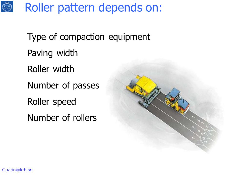 Guarin@kth.se Type of compaction equipment Paving width Roller width Number of passes Roller speed Number of rollers Roller pattern depends on: