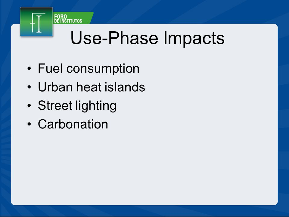 Use-Phase Impacts Fuel consumption Urban heat islands Street lighting Carbonation