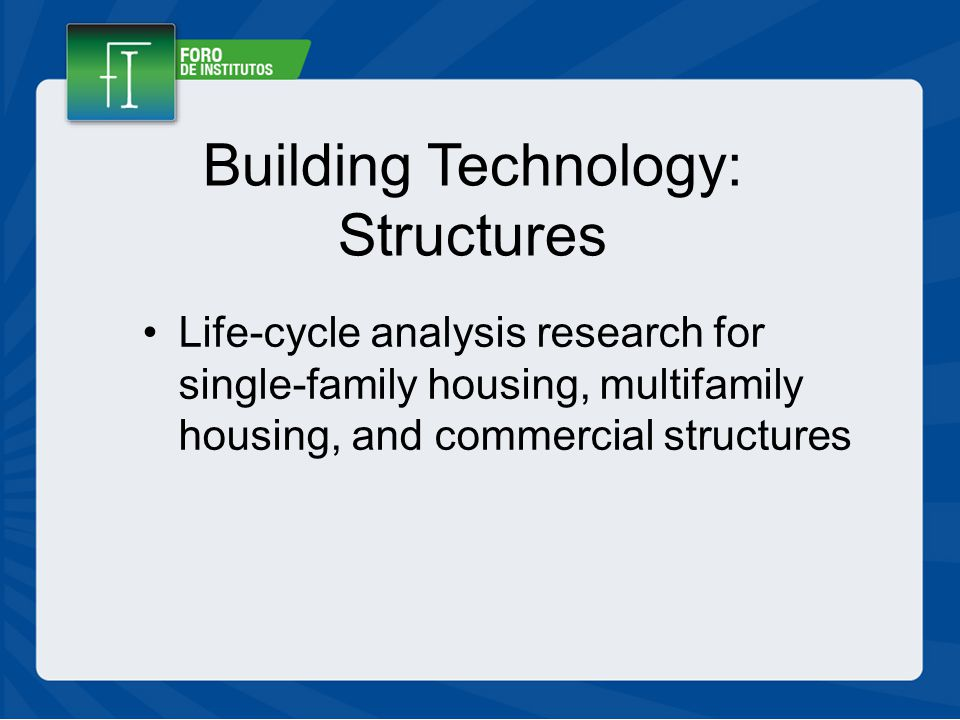 Building Technology: Structures Life-cycle analysis research for single-family housing, multifamily housing, and commercial structures