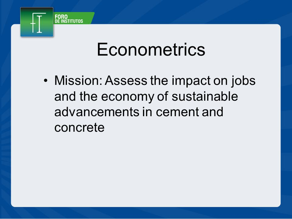 Econometrics Mission: Assess the impact on jobs and the economy of sustainable advancements in cement and concrete