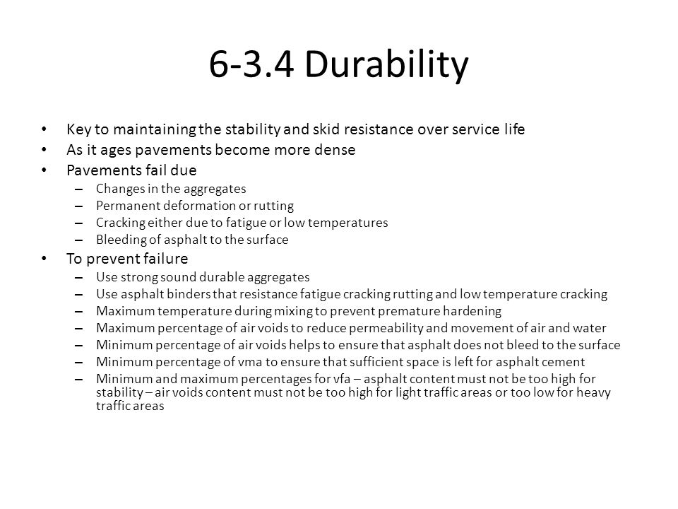 6-3.4 Durability Key to maintaining the stability and skid resistance over service life As it ages pavements become more dense Pavements fail due – Ch
