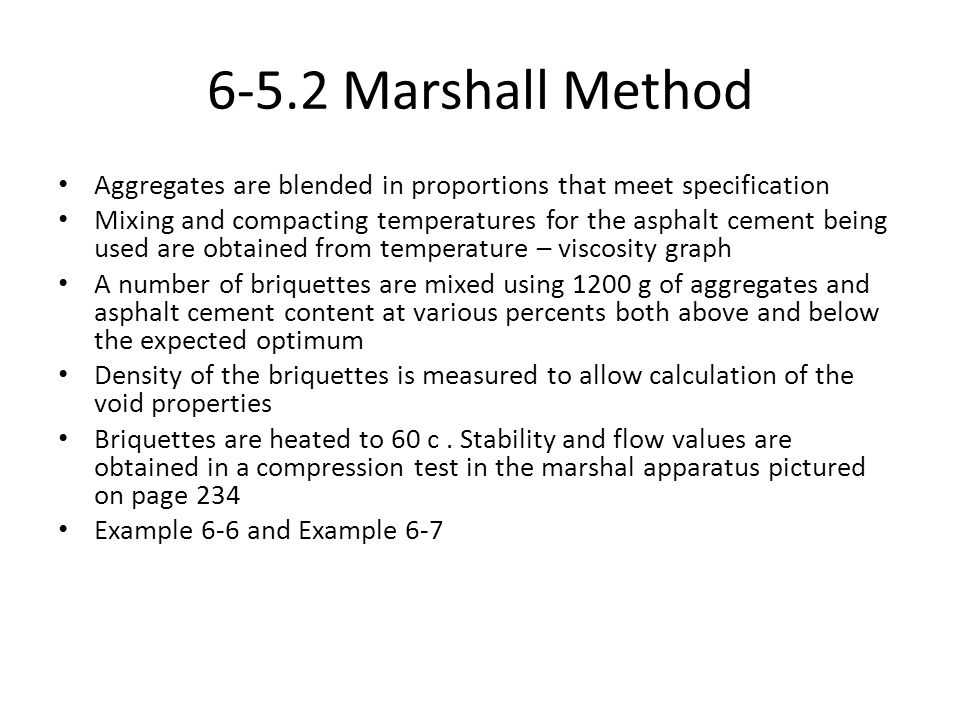 6-5.2 Marshall Method Aggregates are blended in proportions that meet specification Mixing and compacting temperatures for the asphalt cement being us
