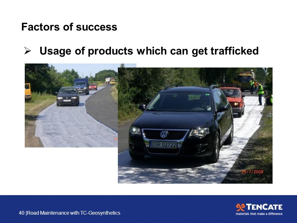 40 |Road Maintenance with TC-Geosynthetics Factors of success  Usage of products which can get trafficked