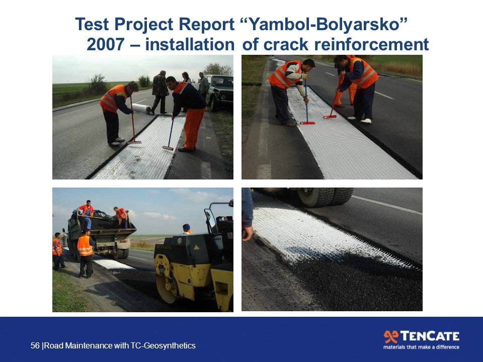 "56 |Road Maintenance with TC-Geosynthetics 2007 – installation of crack reinforcement Test Project Report ""Yambol-Bolyarsko"""