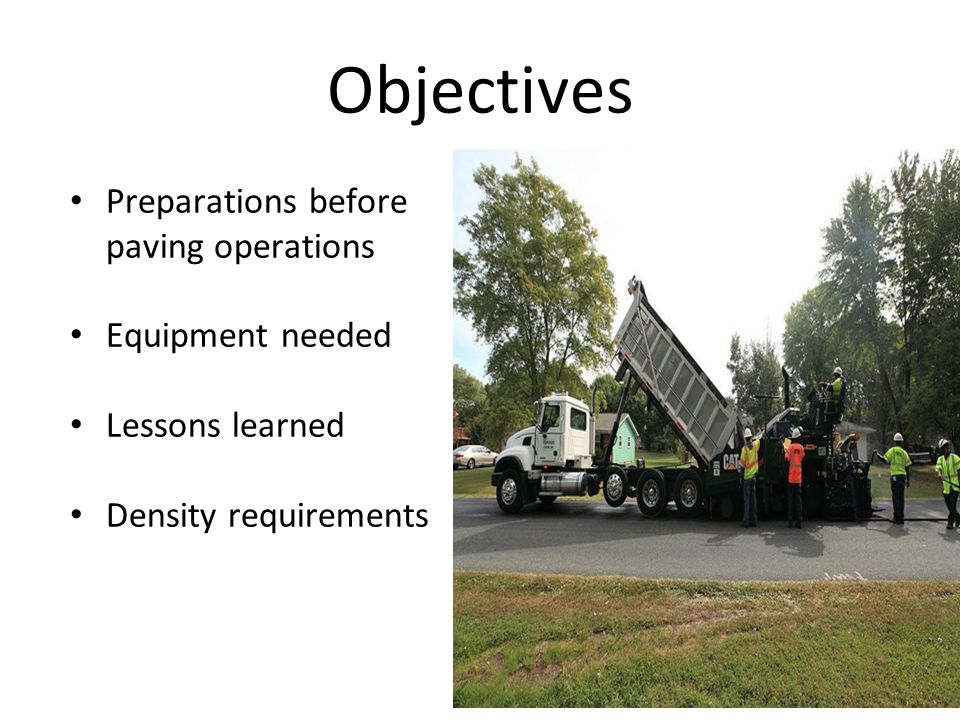 Objectives Preparations before paving operations Equipment needed Lessons learned Density requirements
