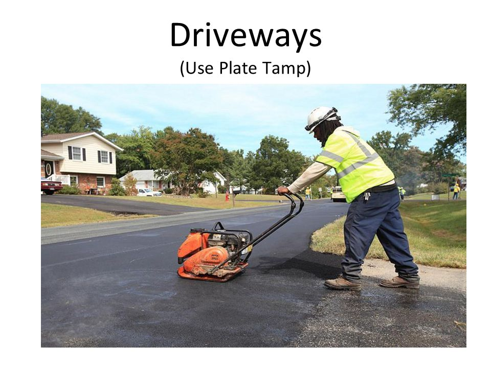 Driveways (Use Plate Tamp)