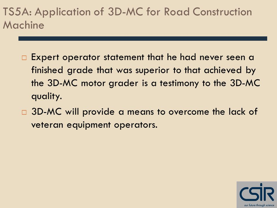  Expert operator statement that he had never seen a finished grade that was superior to that achieved by the 3D-MC motor grader is a testimony to the 3D-MC quality.