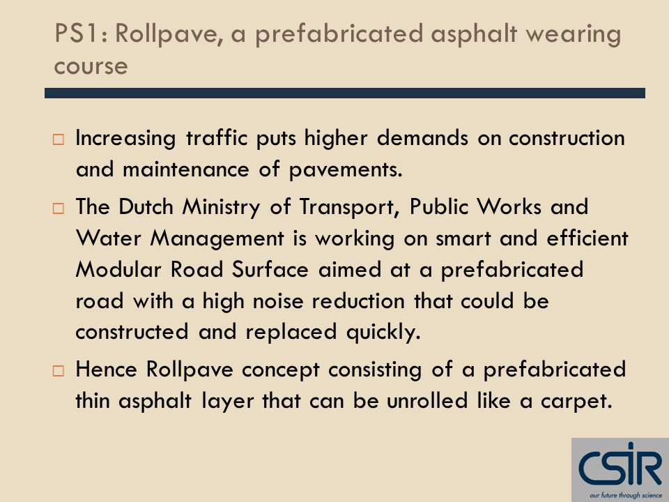 PS1: Rollpave, a prefabricated asphalt wearing course  Increasing traffic puts higher demands on construction and maintenance of pavements.