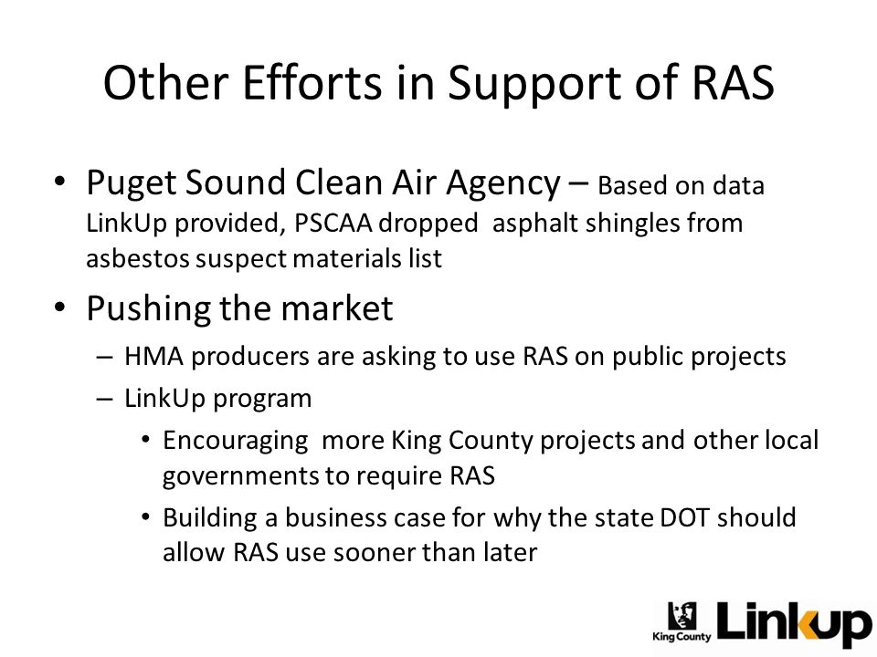Other Efforts in Support of RAS Puget Sound Clean Air Agency – Based on data LinkUp provided, PSCAA dropped asphalt shingles from asbestos suspect mat