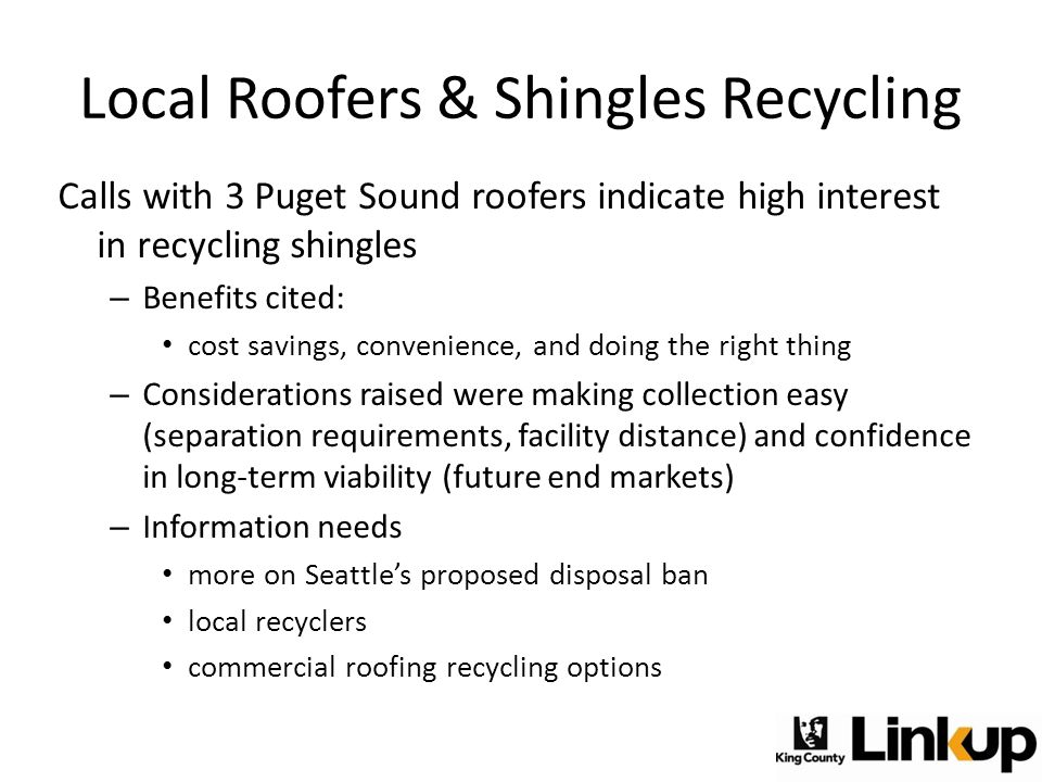 Local Roofers & Shingles Recycling Calls with 3 Puget Sound roofers indicate high interest in recycling shingles – Benefits cited: cost savings, conve