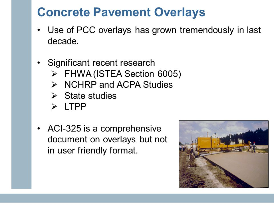 Use of PCC overlays has grown tremendously in last decade. Significant recent research  FHWA (ISTEA Section 6005)  NCHRP and ACPA Studies  State st