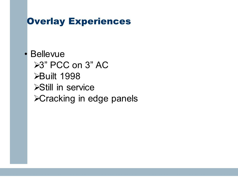 Overlay Experiences Bellevue  3 PCC on 3 AC  Built 1998  Still in service  Cracking in edge panels