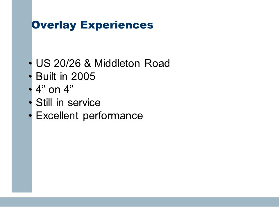 Overlay Experiences US 20/26 & Middleton Road Built in 2005 4 on 4 Still in service Excellent performance