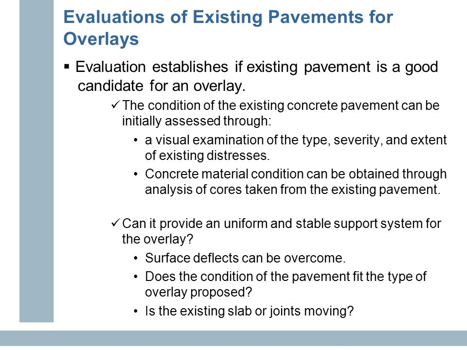 Evaluations of Existing Pavements for Overlays  Evaluation establishes if existing pavement is a good candidate for an overlay.