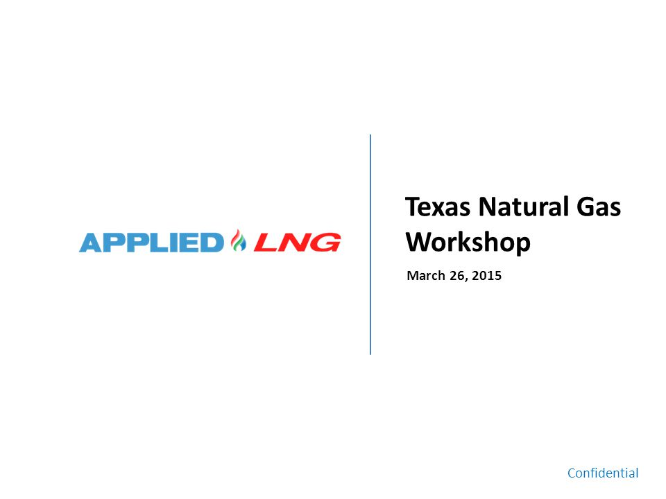Texas Natural Gas Workshop March 26, 2015 Confidential