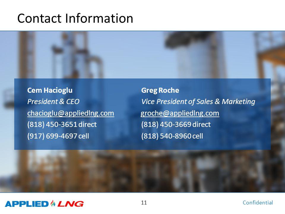 Confidential 11 Contact Information Cem HaciogluGreg Roche President & CEOVice President of Sales & Marketing chacioglu@appliedlng.com groche@appliedlng.com (818) 450-3651 direct(818) 450-3669 direct (917) 699-4697 cell(818) 540-8960 cell