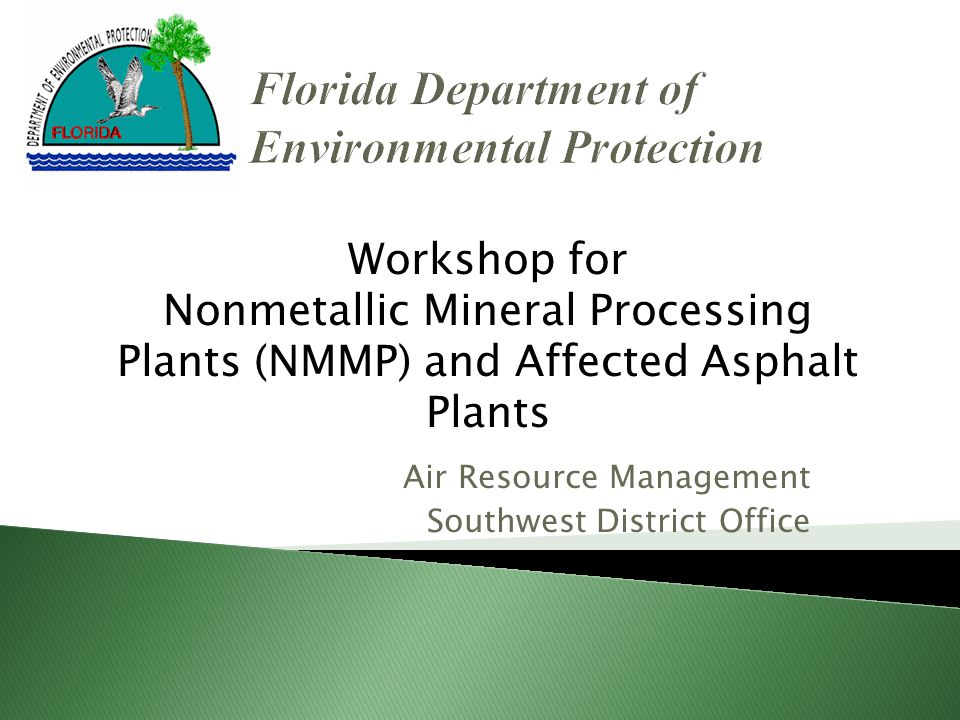 Air Resource Management Southwest District Office Workshop for Nonmetallic Mineral Processing Plants (NMMP) and Affected Asphalt Plants