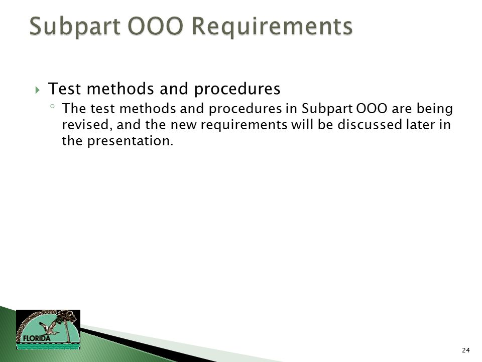 24  Test methods and procedures  The test methods and procedures in Subpart OOO are being revised, and the new requirements will be discussed later in the presentation.