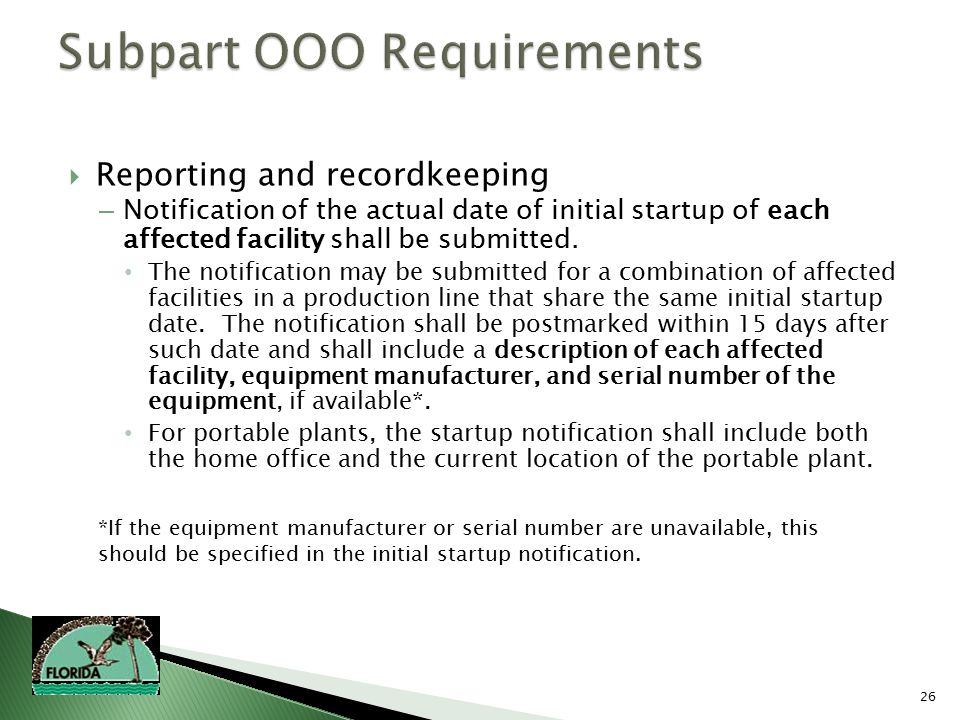 26  Reporting and recordkeeping – Notification of the actual date of initial startup of each affected facility shall be submitted.