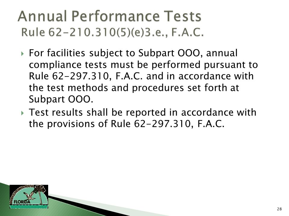 28  For facilities subject to Subpart OOO, annual compliance tests must be performed pursuant to Rule 62-297.310, F.A.C.